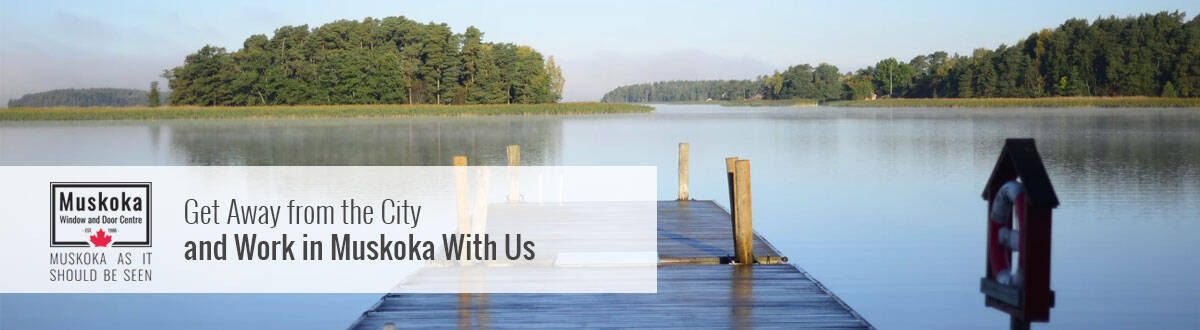 Get Away from the City and Work in Muskoka With Us