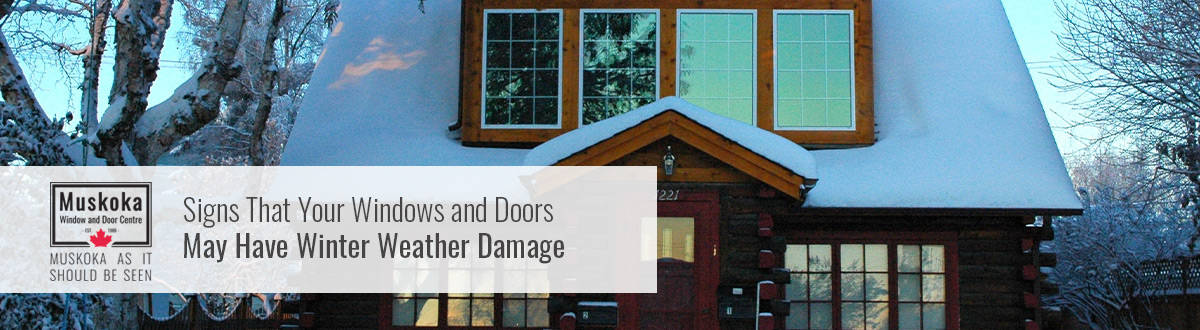Signs That Your Windows and Doors May Have Winter Weather Damage