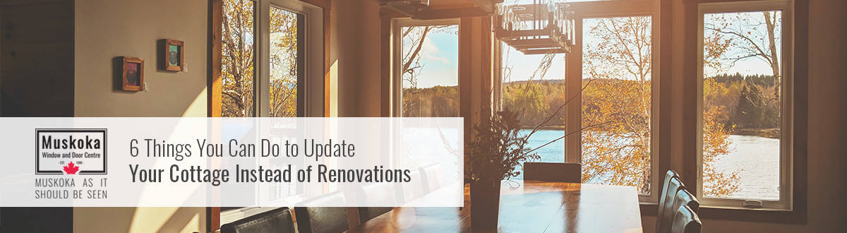 Upgrade your cottage instead of renovations